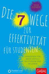 Die 7 Wege zur Effektivität für Studenten - Prinzipien für mehr Erfolg im Studium und im Leben