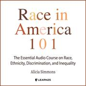 Race In America 101 - The Essential Audio Course On Race, Ethnicity, Discrimination, and Inequality (Unabridged)