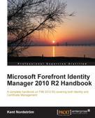 Kent Nordstrom: Microsoft Forefront Identity Manager 2010 R2 Handbook