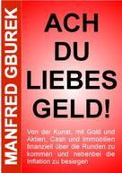 Manfred Gburek: Ach du liebes Geld!
