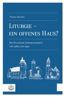 Thomas Roscher: Liturgie – ein offenes Haus?