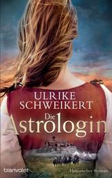 Die Astrologin - Historischer Roman