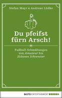 Stefan Mayr: Du pfeifst fürn Arsch! ★★