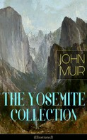John Muir: THE YOSEMITE COLLECTION of John Muir (Illustrated)