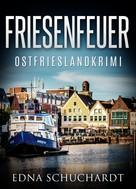 Edna Schuchardt: Friesenfeuer - Ostfrieslandkrimi ★★★