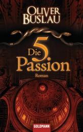 Die fünfte Passion - Roman