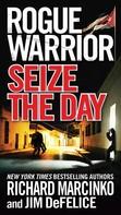 Richard Marcinko: Rogue Warrior: Seize the Day