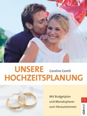 Unsere Hochzeitsplanung - Mit Budgetplan und Monatsplaner zum Heraustrennen