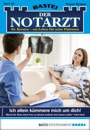 Der Notarzt 356 - Arztroman - Ich allein kümmere mich um dich!