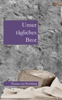 Thomas von Waschberg: Unser tägliches Brot
