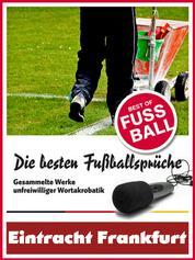 Eintracht Frankfurt - Die besten & lustigsten Fussballersprüche und Zitate - Witzige Sprüche aus Bundesliga und Fußball von Axel Kruse bis Jörg Berger