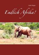 Anke Hoppe: Endlich Afrika!