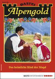 Alpengold 266 - Heimatroman - Das heimliche Kind der Magd