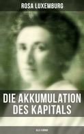 Rosa Luxemburg: Die Akkumulation des Kapitals (Alle 3 Bände)