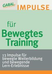 Bewegtes Training - 13 Impulse für bewegte Weiterbildung und bewegende Lern-Erlebnisse