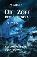 W. A. Hary: Die Zofe der Gildenfrau: Verbotene Liebe Anno 1602