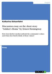 """Discussion essay on the short story """"Soldier's Home"""" by Ernest Hemingway - How does Krebs's mother embody the community's values and what does Krebs think of those values?"""