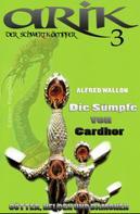 Alfred Wallon: Arik der Schwertkämpfer 3: Die Sümpfe von Cardhor