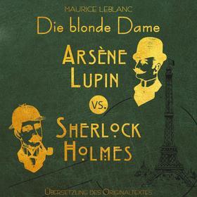 Arsene Lupin vs. Sherlock Holmes: Die blonde Dame - Arsene Lupin, Band 2 (Ungekürzt)