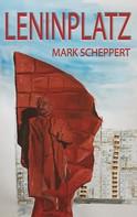 Mark Scheppert: Leninplatz