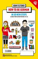 Adam Fletcher: How to be German - Part 2: in 50 new steps ★★★★