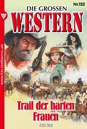 Die großen Western 152 - Trail der harten Frauen
