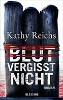 Kathy Reichs: Blut vergisst nicht ★★★★