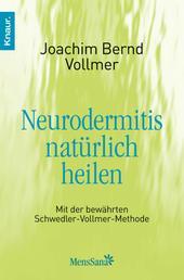 Neurodermitis natürlich heilen - Mit der bewährten Schwedler-Vollmer-Methode