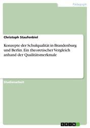 Konzepte der Schulqualität in Brandenburg und Berlin. Ein theoretischer Vergleich anhand der Qualitätsmerkmale