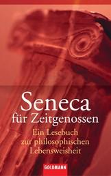 Seneca für Zeitgenossen - Ein Lesebuch zur philosophischen Lebensweisheit