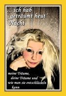 Ingrid Schinschek: ... ich hab geträumt heut´ Nacht