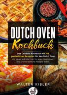 Walter Kibler: Dutch Oven Kochbuch