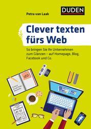 Clever texten fürs Web - So bringen Sie Ihr Unternehmen zum Glänzen - auf Homepage, Blog, Facebook und Co.