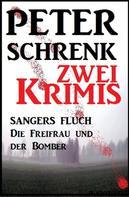 Peter Schrenk: Zwei Krimis: Sangers Fluch/Die Freifrau und der Bomber