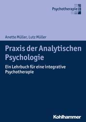 Praxis der Analytischen Psychologie - Ein Lehrbuch für eine integrative Psychotherapie