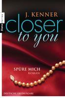 J. Kenner: Closer to you (2): Spüre mich ★★★★★
