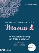 Katrin Michel: Meditationen für Mamas