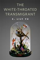 E. Lily Yu: The White-Throated Transmigrant