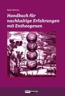 Ralph Metzner: Handbuch für nachhaltige Erfahrungen mit Entheogenen ★★★★★