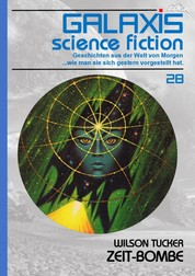GALAXIS SCIENCE FICTION, Band 28: ZEIT-BOMBE - Geschichten aus der Welt von Morgen - wie man sie sich gestern vorgestellt hat.