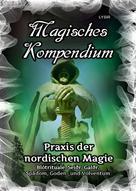 Frater LYSIR: Magisches Kompendium - Praxis der nordischen Magie