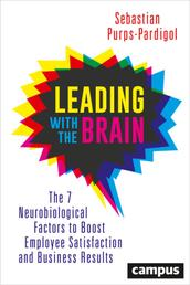 Leading with the Brain - The 7 Neurobiological Factors to Boost Employee Satisfaction and Business Results
