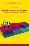Horst Hanisch: Rhetorik-Handbuch 2100 - Einwände entkräften