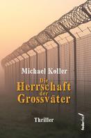 Michael Koller: Die Herrschaft der Großväter. Thriller ★★★