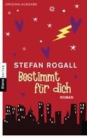 Stefan Rogall: Bestimmt für dich ★★★