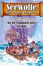Seewölfe - Piraten der Weltmeere 485 - Wo die Schlangen-Insel versank