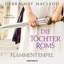 Debra Macleod: Die Töchter Roms: Flammentempel - Die Vestalinnen-Reihe, Band 1 (Ungekürzt)