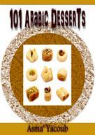 Asmaa' Yacoub: 101 Arabic Desserts