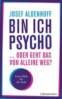 Josef Aldenhoff: Bin ich psycho ... oder geht das von alleine weg? ★★★★