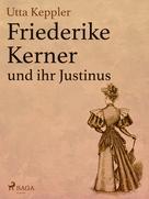 Utta Keppler: Friederike Kerner und ihr Justinus